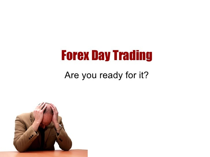Forex Day Trading Are you ready for it?
