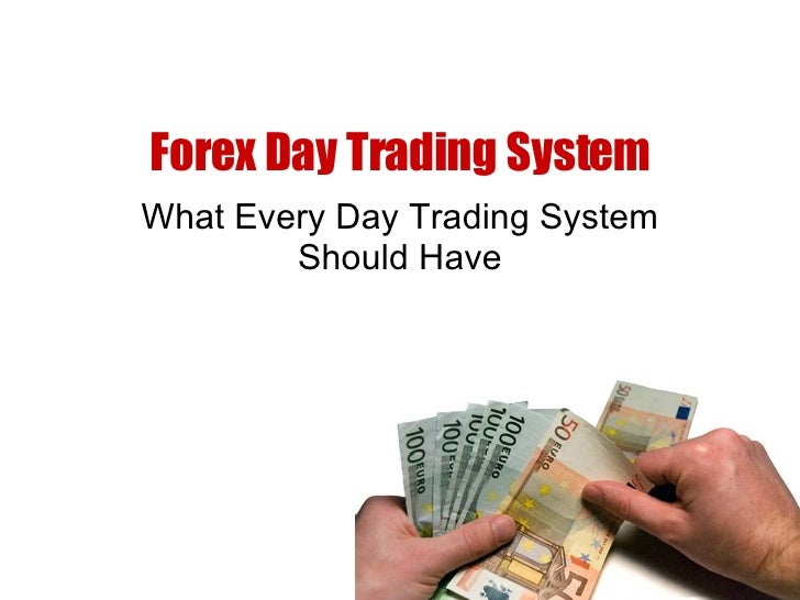 Forex Day Trading System What Every Day Trading System Should Have