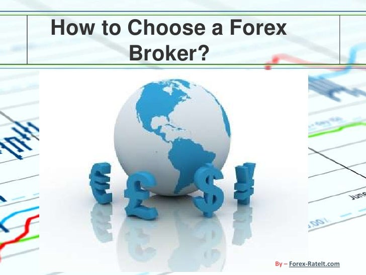 How to Choose a Forex        Broker?                        By – Forex-RateIt.com