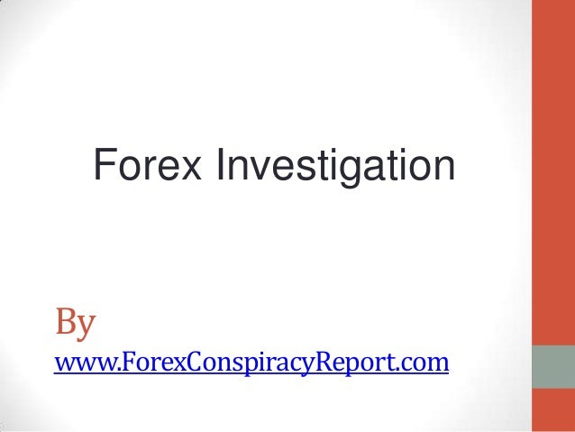 Forex Investigation  By www.ForexConspiracyReport.com