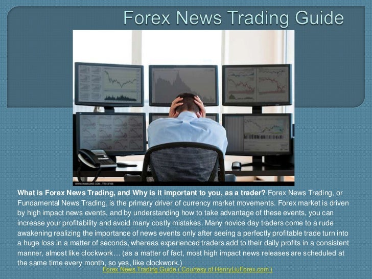 Forex News Trading Guide<br />What is Forex News Trading, and Why is it important to you, as a trader?Forex News Trading, ...