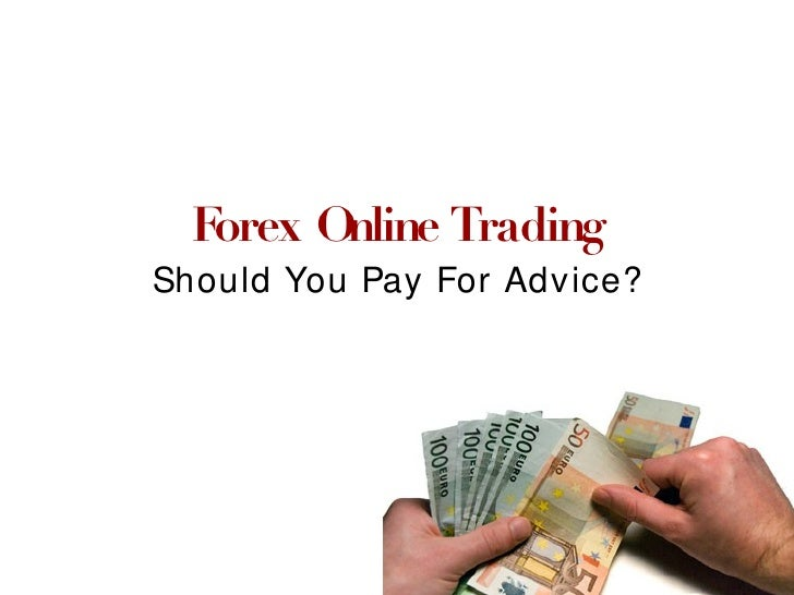 Forex Online Trading Should You Pay For Advice?