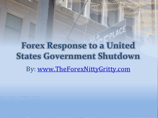 Forex Response to a United States Government Shutdown By: www.TheForexNittyGritty.com
