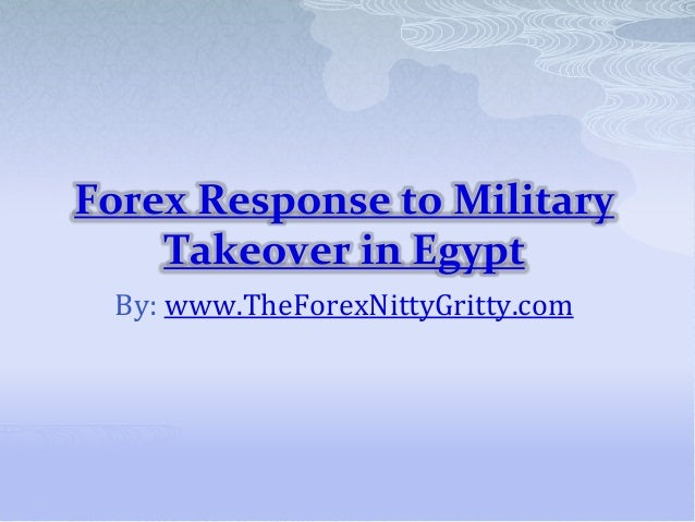 Forex Response to Military Takeover in Egypt By: www.TheForexNittyGritty.com