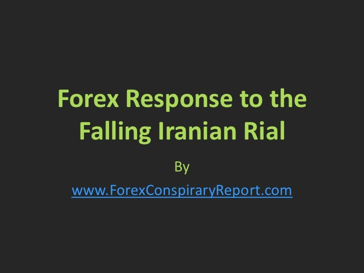 Forex Response to the  Falling Iranian Rial             By www.ForexConspiraryReport.com
