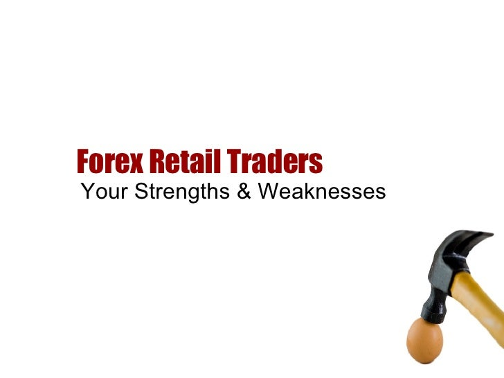 Forex Retail Traders Your Strengths & Weaknesses