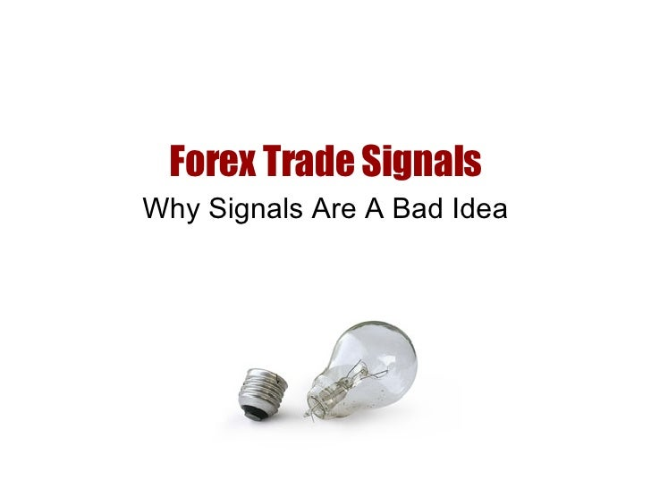Forex Trade Signals Why Signals Are A Bad Idea