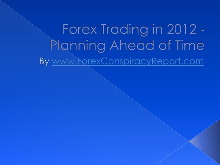 Forex Trading in 2012 - Planning Ahead of Time