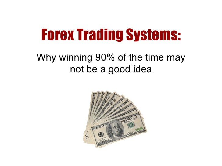 Forex Trading Systems: Why winning 90% of the time may not be a good idea