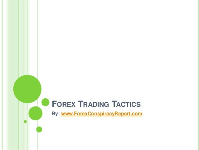 FOREX TRADING TACTICS By: www.ForexConspiracyReport.com