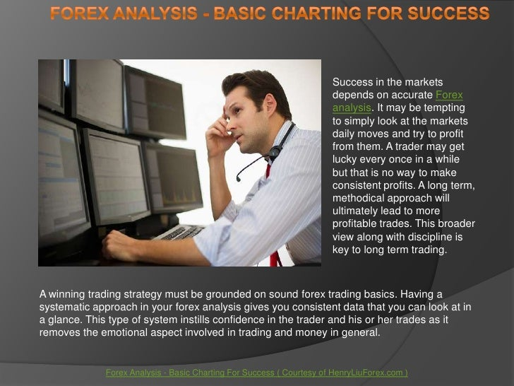 Forex Analysis - Basic Charting For Success<br />Success in the markets depends on accurate Forex analysis. It may be temp...