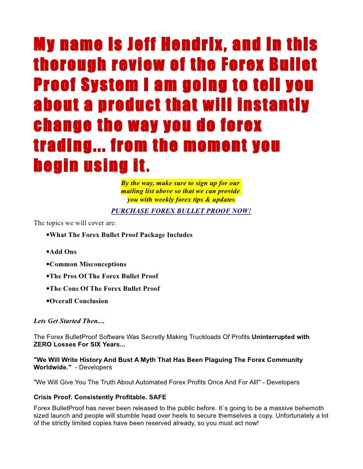 My name is Jeff Hendrix , and in this thorough review of the Forex Bullet Proof System I am going to tell you about a prod...
