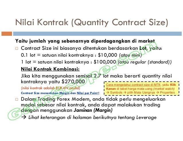 Nilai Kontrak (Quantity Contract Size) Yaitu jumlah yang sebenarnya diperdagangkan di market Contract Size ini biasanya di...