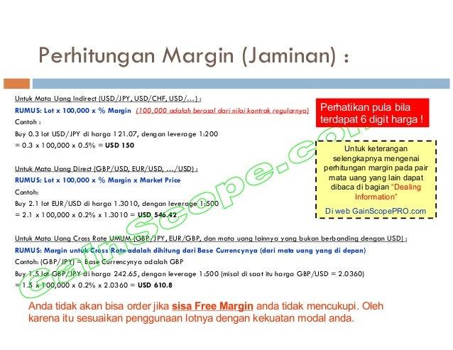 Perhitungan Margin (Jaminan) : Untuk Mata Uang Indirect (USD/JPY, USD/CHF, USD/…) : RUMUS: Lot x 100,000 x % Margin (100,0...