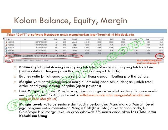 Kolom Balance, Equity, Margin Balance: yaitu jumlah uang anda yang telah terealisasikan atau yang telah diclose (belum dih...