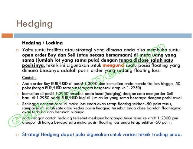 Hedging Hedging / Locking Yaitu suatu fasilitas atau strategi yang dimana anda bisa membuka suatu open order Buy dan Sell ...