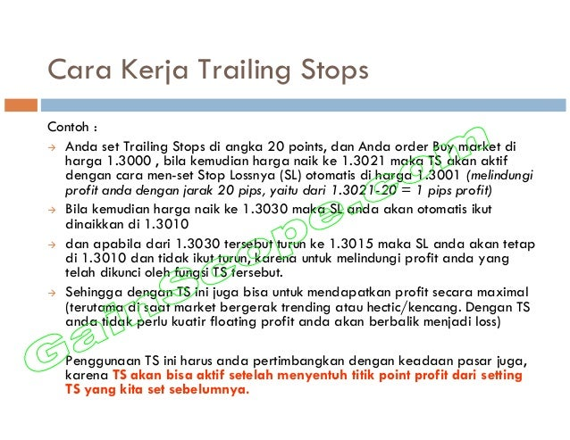 Cara Kerja Trailing Stops Contoh : Anda set Trailing Stops di angka 20 points, dan Anda order Buy market di harga 1.3000 ,...