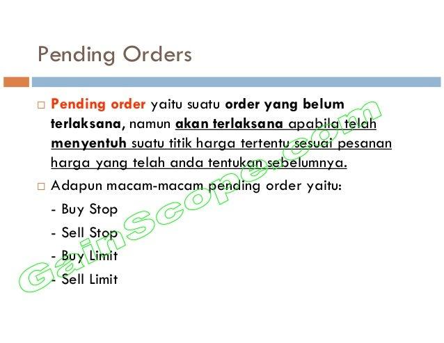 Pending Orders Pending order yaitu suatu order yang belum terlaksana, namun akan terlaksana apabila telah menyentuh suatu ...