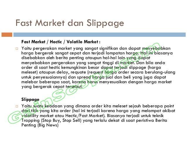 Fast Market dan Slippage Fast Market / Hectic / Volatile Market : Yaitu pergerakan market yang sangat signifikan dan dapat...
