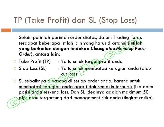 TP (Take Profit) dan SL (Stop Loss) Selain perintah-perintah order diatas, dalam Trading Forex terdapat beberapa istilah l...
