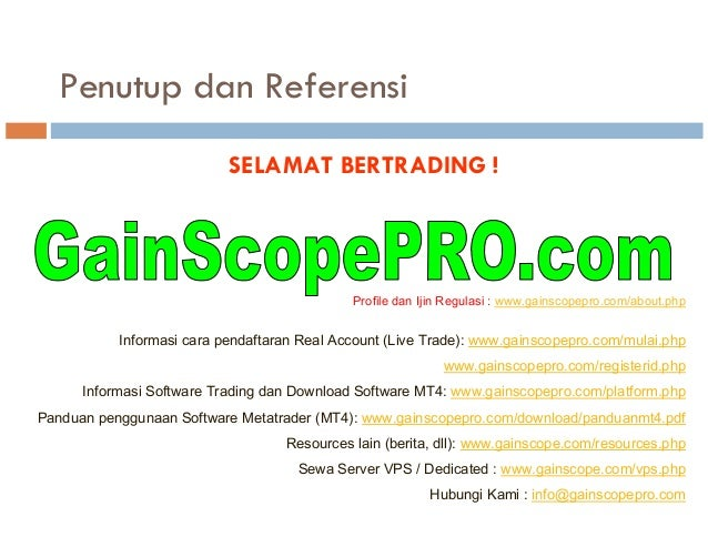 SELAMAT BERTRADING ! Informasi cara pendaftaran Real Account (Live Trade): www.gainscopepro.com/mulai.php www.gainscopepro...