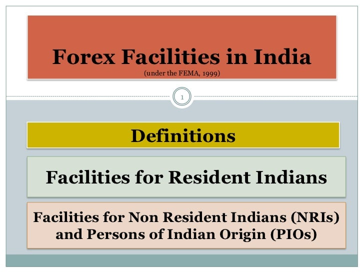 Forex Facilities in India               (under the FEMA, 1999)                         1             Definitions Facilitie...