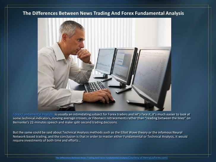 The Differences Between News Trading And Forex Fundamental AnalysisForex Fundamental Analysis is usually an intimidating s...