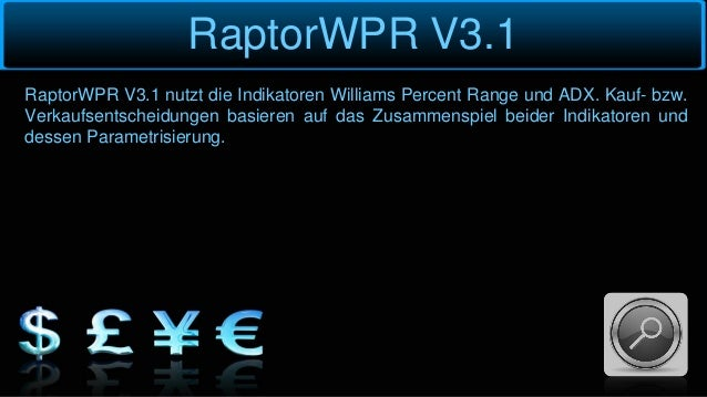 RaptorWPR V3.1 RaptorWPR V3.1 nutzt die Indikatoren Williams Percent Range und ADX. Kauf- bzw. Verkaufsentscheidungen basi...
