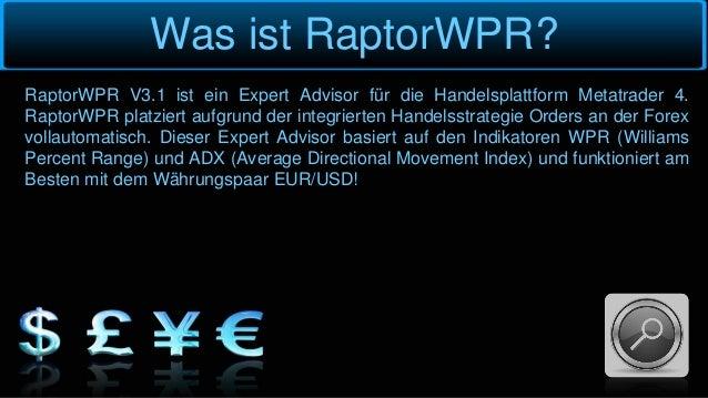 Was ist RaptorWPR? RaptorWPR V3.1 ist ein Expert Advisor für die Handelsplattform Metatrader 4. RaptorWPR platziert aufgru...