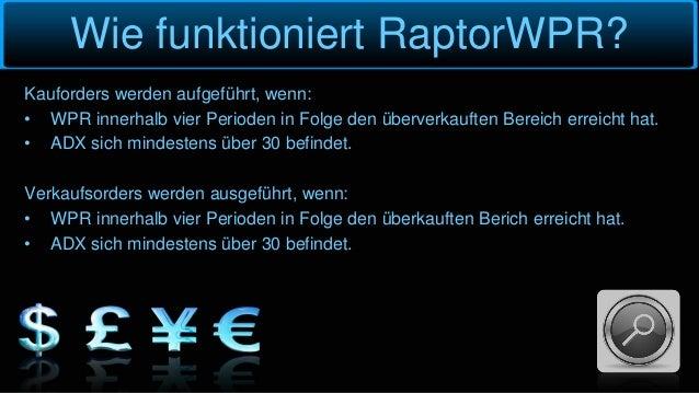 Wie funktioniert RaptorWPR? Kauforders werden aufgeführt, wenn: • WPR innerhalb vier Perioden in Folge den überverkauften ...