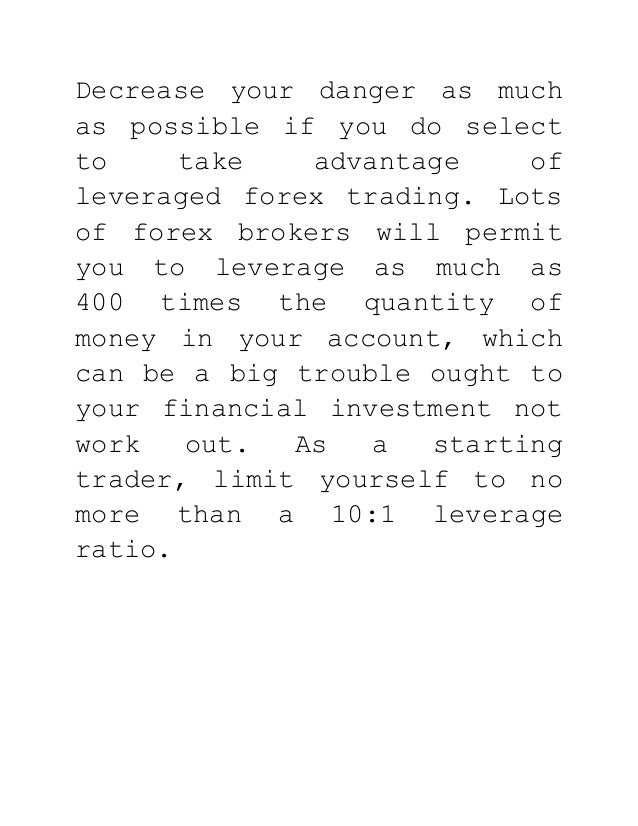 Decrease your danger as much as possible if you do select to take advantage of leveraged forex trading. Lots of forex brok...