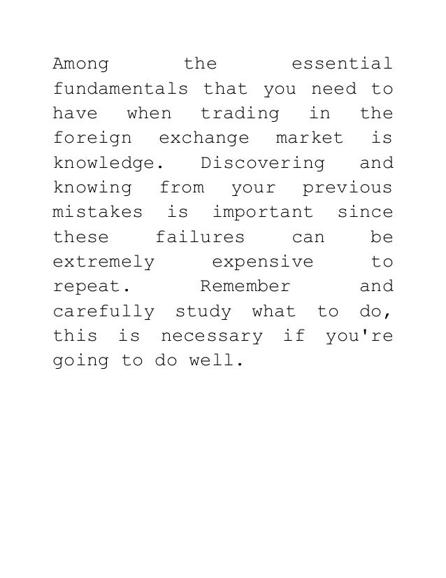 Among the essential fundamentals that you need to have when trading in the foreign exchange market is knowledge. Discoveri...