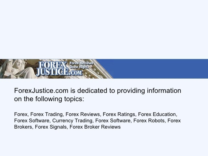 ForexJustice.com is dedicated to providing information on the following topics: Forex, Forex Trading, Forex Reviews, Forex...