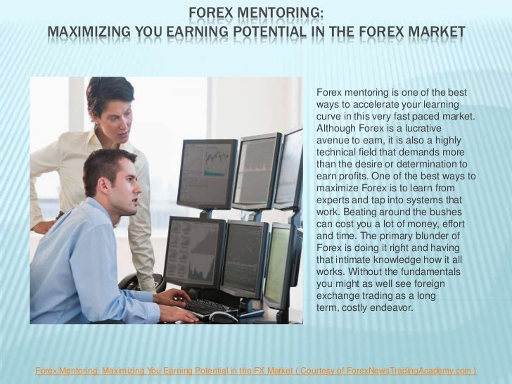 FOREX MENTORING:  MAXIMIZING YOU EARNING POTENTIAL IN THE FOREX MARKET                                                    ...