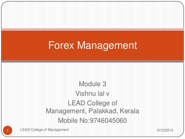 Forex Management  Module 3 Vishnu lal v LEAD College of Management, Palakkad, Kerala Mobile No:9746045060 1  LEAD College ...