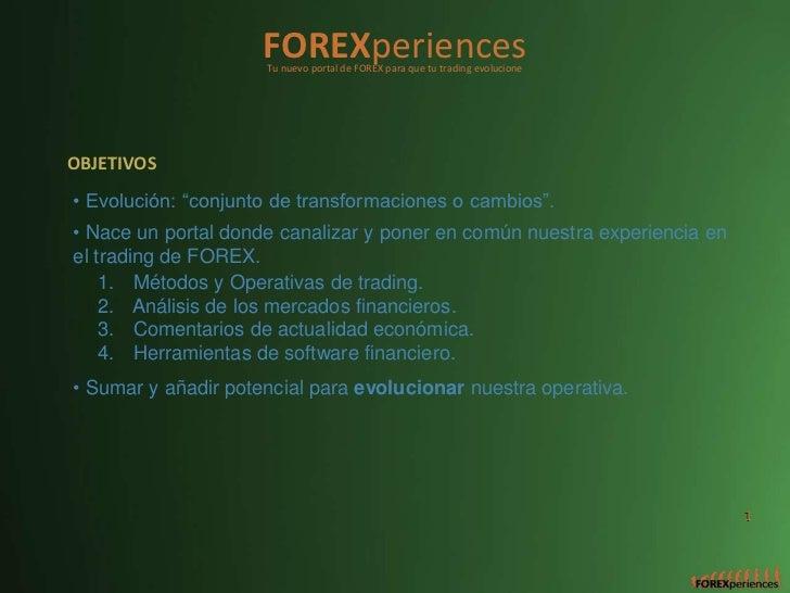 """FOREXperiences                     Tu nuevo portal de FOREX para que tu trading evolucioneOBJETIVOS• Evolución: """"conjunto ..."""