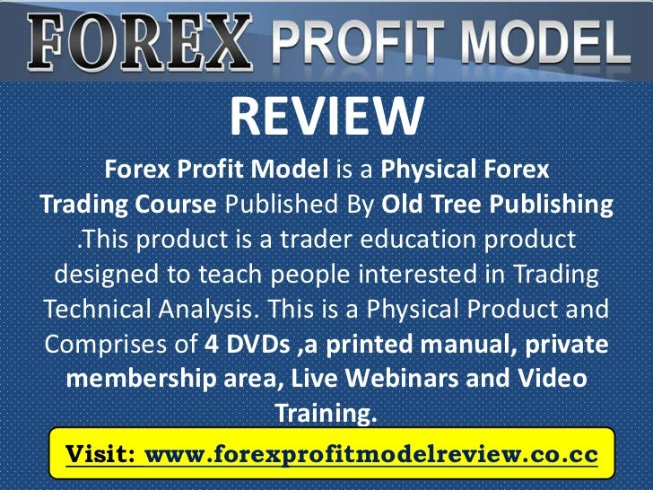 REVIEW      Forex Profit Model is a Physical ForexTrading Course Published By Old Tree Publishing   .This product is a tra...