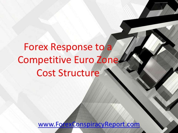 Forex Response to aCompetitive Euro Zone    Cost Structure    www.ForexConspiracyReport.com