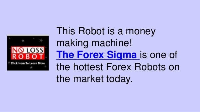 This Robot is a money making machine! The Forex Sigma is one of the hottest Forex Robots on the market today.