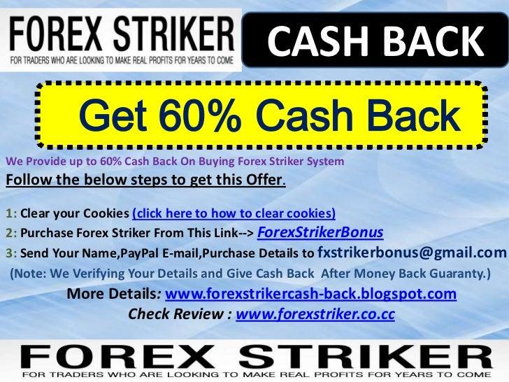 CASH BACK             Get 60% Cash BackWe Provide up to 60% Cash Back On Buying Forex Striker SystemFollow the below steps...