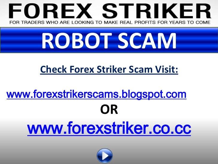 ROBOT SCAM      Check Forex Striker Scam Visit:www.forexstrikerscams.blogspot.com                   OR   www.forexstriker....