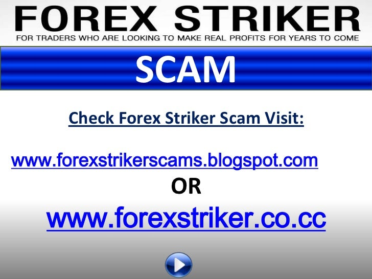 SCAM      Check Forex Striker Scam Visit:www.forexstrikerscams.blogspot.com                   OR   www.forexstriker.co.cc