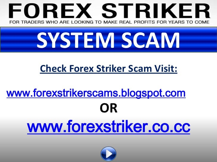 SYSTEM SCAM      Check Forex Striker Scam Visit:www.forexstrikerscams.blogspot.com                   OR   www.forexstriker...