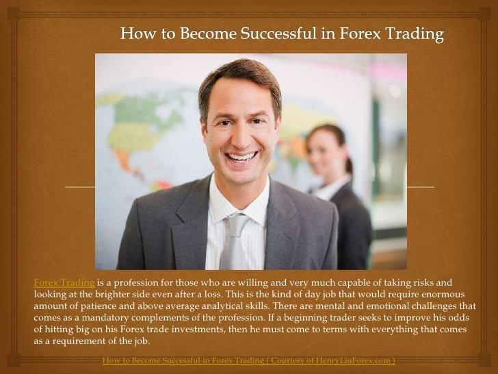 How to Become Successful in Forex Trading<br />Forex Trading is a profession for those who are willing and very much capab...