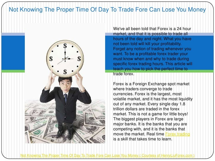 Not Knowing The Proper Time Of Day To Trade Fore Can Lose You Money                                                       ...