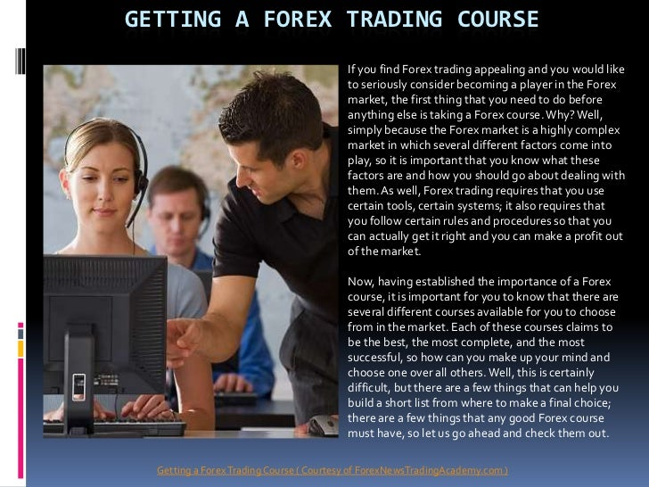 GETTING A FOREX TRADING COURSE                                          If you find Forex trading appealing and you would ...