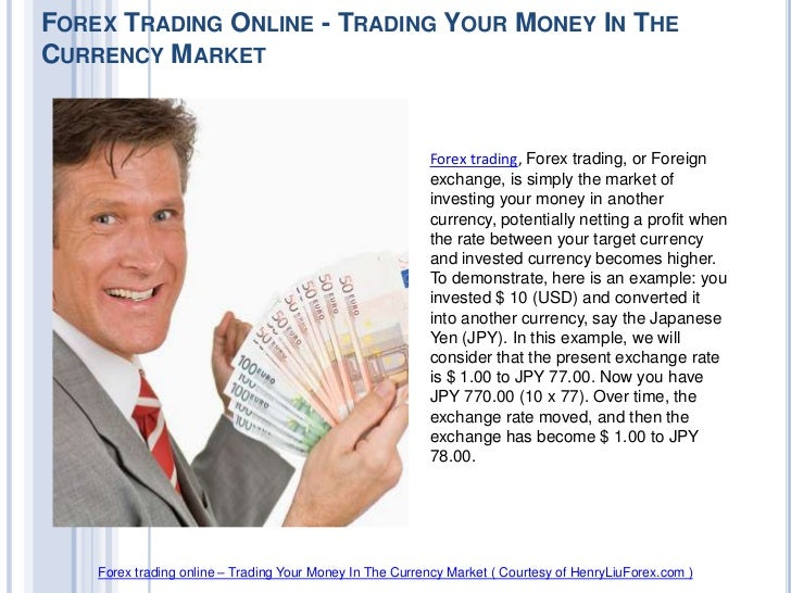 FOREX TRADING ONLINE - TRADING YOUR MONEY IN THECURRENCY MARKET                                                          F...