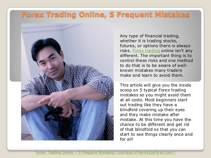 Forex Trading Online, 5 Frequent Mistakes                                                Any type of financial trading,   ...