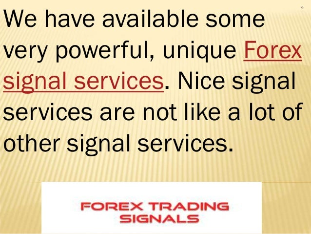 We have available somevery powerful, unique Forexsignal services. Nice signalservices are not like a lot ofother signal se...