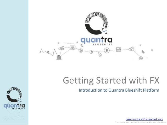 quantra-blueshift.quantinsti.com CONFIDENTIAL. NOT TO BE SHARED OUTSIDE WITHOUT WRITTEN CONSENT. Getting Started with FX I...